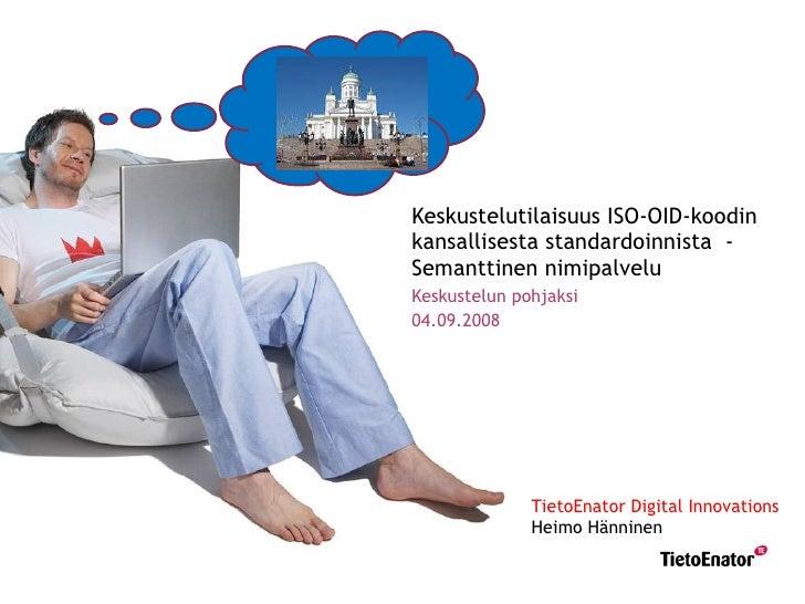 Keskustelutilaisuus ISO-OID-koodin kansallisesta standardoinnista  -  Semanttinen nimipalvelu Keskustelun pohjaksi 04.09.2...