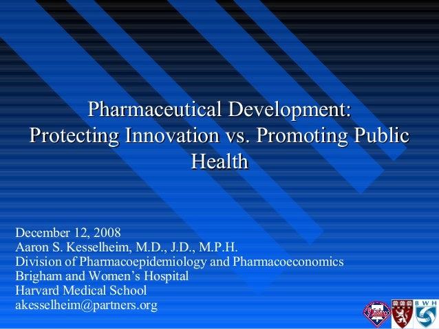 Pharmaceutical Development:Pharmaceutical Development: Protecting Innovation vs. Promoting PublicProtecting Innovation vs....