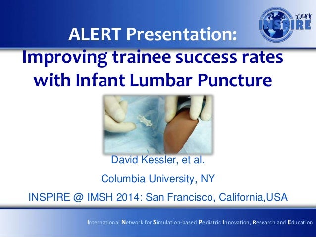 ALERT Presentation: Improving trainee success rates with Infant Lumbar Puncture  David Kessler, et al. Columbia University...