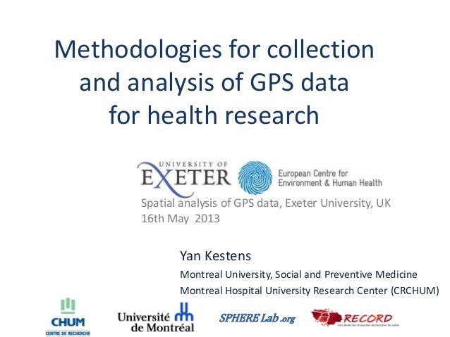 Methodologies for collectionand analysis of GPS datafor health researchYan KestensMontreal University, Social and Preventi...