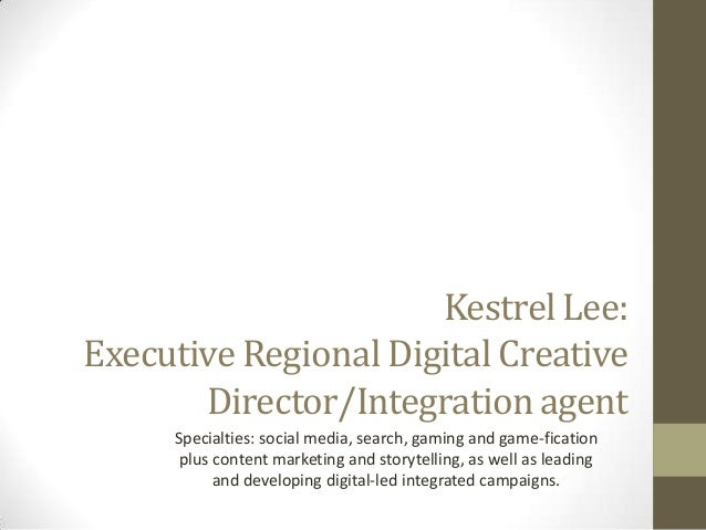 Kestrel Lee: Executive Regional Digital Creative Director/Integration agent Specialties: social media, search, gaming and ...