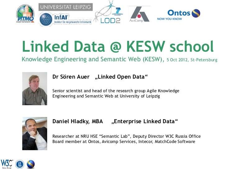 Linked Data @ KESW schoolKnowledge Engineering and Semantic Web (KESW),                   5 Oct 2012, St-Petersburg       ...