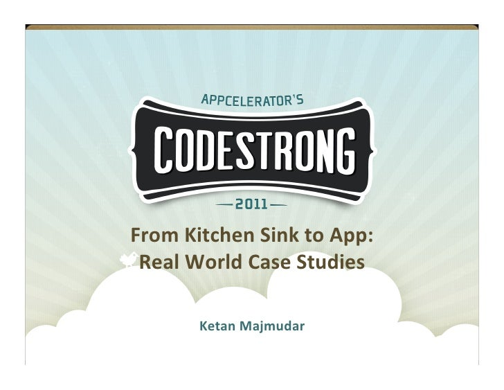 Ketan Majmudar: From Kitchen Sink to App: Real World Case Studies