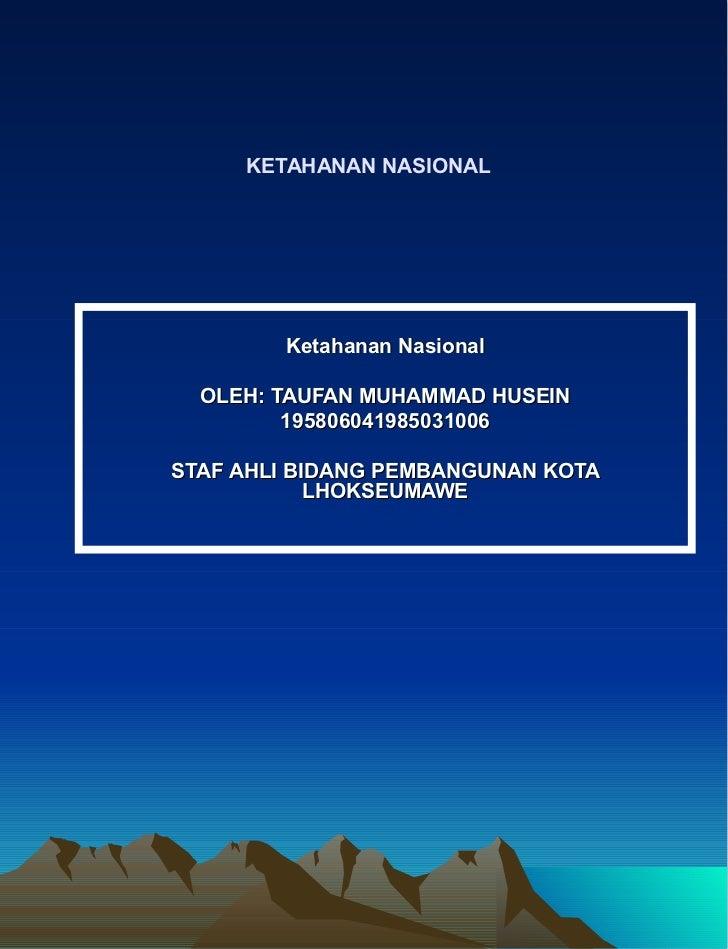KETAHANAN NASIONAL Ketahanan Nasional OLEH: TAUFAN MUHAMMAD HUSEIN 195806041985031006 STAF AHLI BIDANG PEMBANGUNAN KOTA LH...