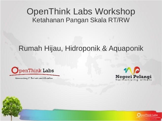 OpenThink Labs Workshop   Ketahanan Pangan Skala RT/RWRumah Hijau, Hidroponik & Aquaponik