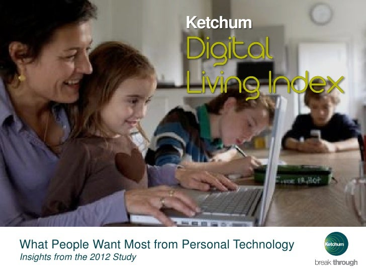 KetchumWhat People Want Most from Personal TechnologyInsights from the 2012 Study