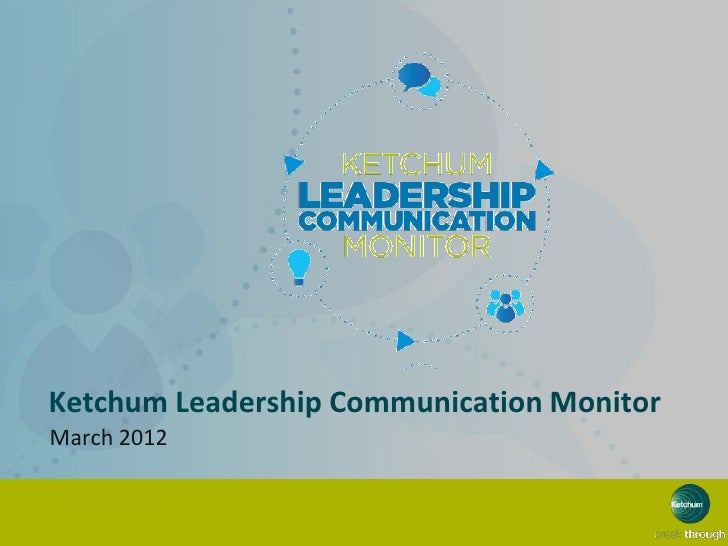 Ketchum Leadership Communication MonitorMarch 2012