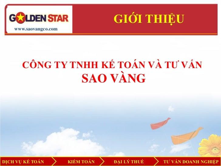 GIỚI THIỆU    www.saovangco.com       CÔNG TY TNHH KẾ TOÁN VÀ TƢ VẤN                            SAO VÀNGDỊCH VỤ KẾ TOÁN   ...