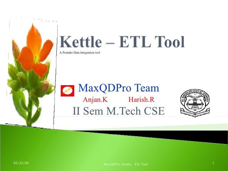 A Pentaho Data Integration tool                              MaxQDPro Team                             Anjan.K            ...