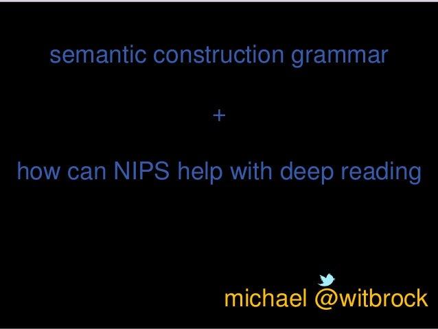 semantic construction grammar  + how can NIPS help with deep reading  michael @witbrock