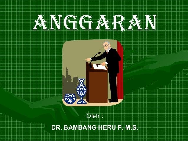 ANGGARAN          Oleh : DR. BAMBANG HERU P, M.S.