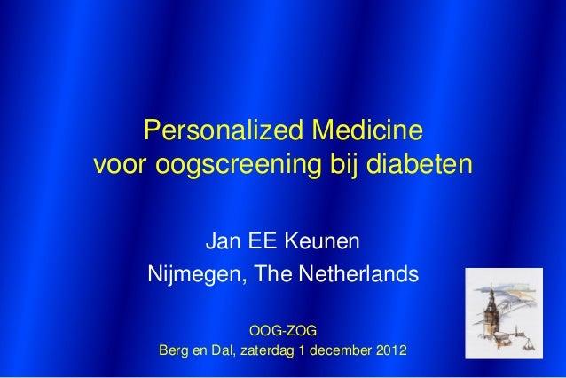 Personalized Medicinevoor oogscreening bij diabeten         Jan EE Keunen    Nijmegen, The Netherlands                   O...