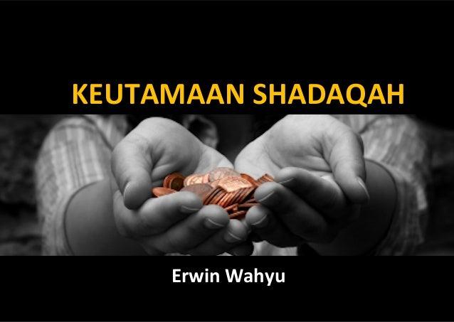 KEUTAMAAN SHADAQAH     Erwin Wahyu