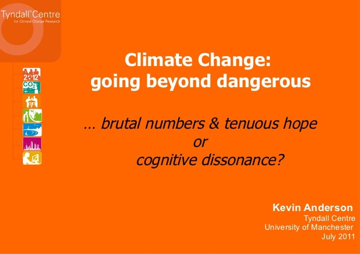 Kevin Anderson  Tyndall Centre University of Manchester  July 2011 Climate Change:  going beyond dangerous …  brutal numbe...
