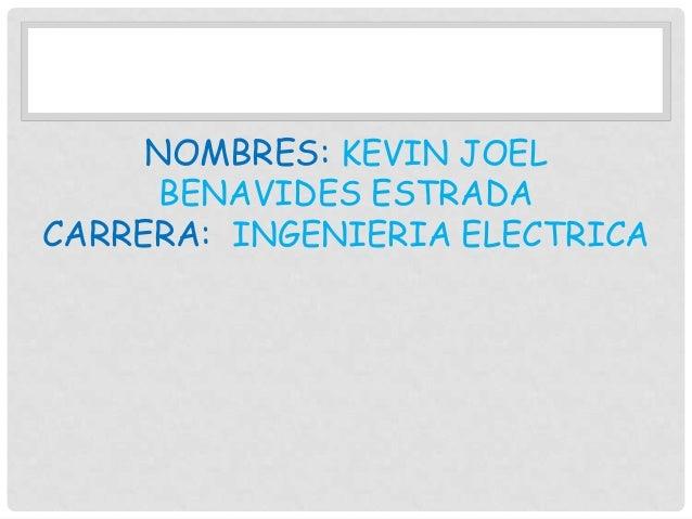 NOMBRES: KEVIN JOEL BENAVIDES ESTRADA CARRERA: INGENIERIA ELECTRICA