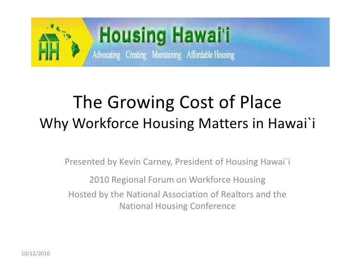The Growing Cost of Place Why Workforce Housing Matters in Hawai`i<br />Presented by Kevin Carney, President of Housing Ha...