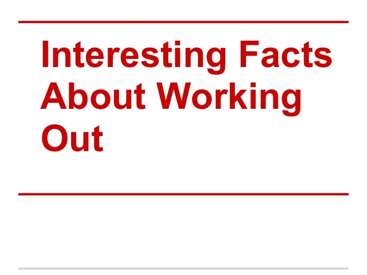 Interesting FactsAbout WorkingOut