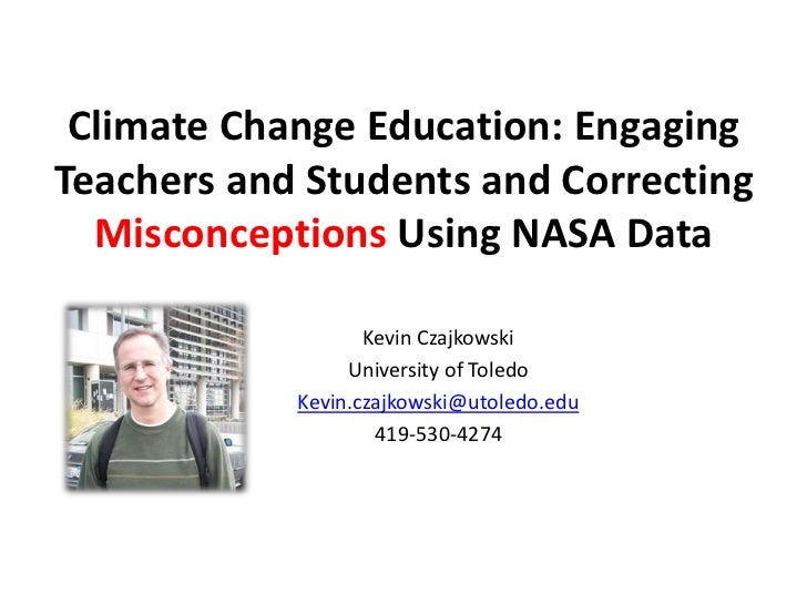 Climate Change Education: EngagingTeachers and Students and Correcting  Misconceptions Using NASA Data                   K...