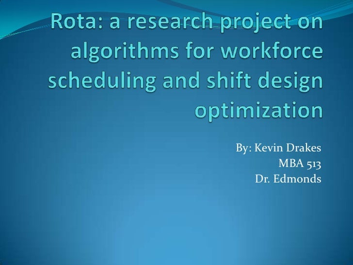 Rota: a research project on algorithms for workforce scheduling and shift design optimization<br />By: Kevin Drakes<br />M...