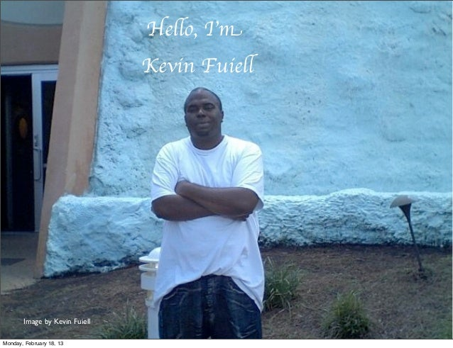Hello, I'm                   Hello, I'm    Kevin Fuiell                                  Kevin Fuiell       Image by Kevin...