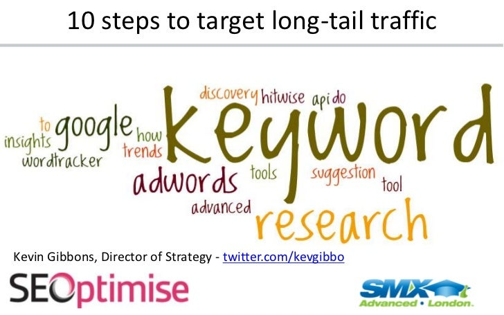 10 steps to target long-tail traffic<br />Kevin Gibbons, Director of Strategy - twitter.com/kevgibbo<br />