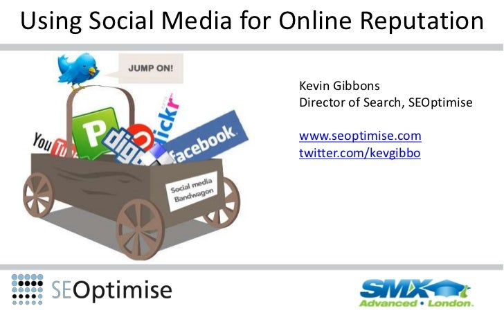 Using Social Media for Online Reputation<br />Kevin Gibbons<br />Director of Search, SEOptimise<br />www.seoptimise.com<br...