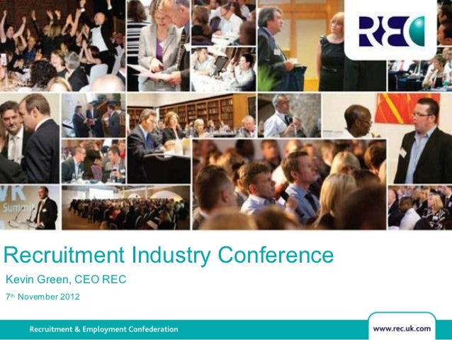 Recruitment Industry ConferenceKevin Green, CEO REC7th November 2012