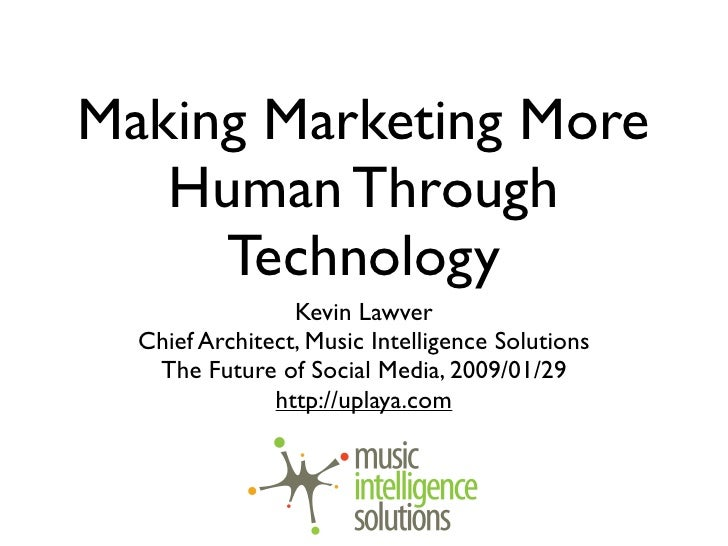 Making Marketing More    Human Through      Technology                  Kevin Lawver   Chief Architect, Music Intelligence...