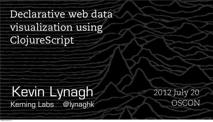 Declarative web data               visualization using               ClojureScript                      Kevin Lynagh      ...