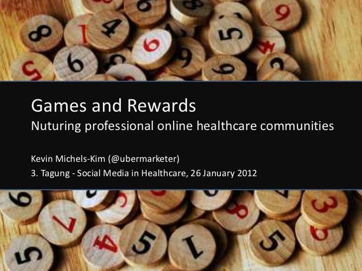 Games and RewardsNuturing professional online healthcare communitiesKevin Michels-Kim (@ubermarketer)3. Tagung - Social Me...