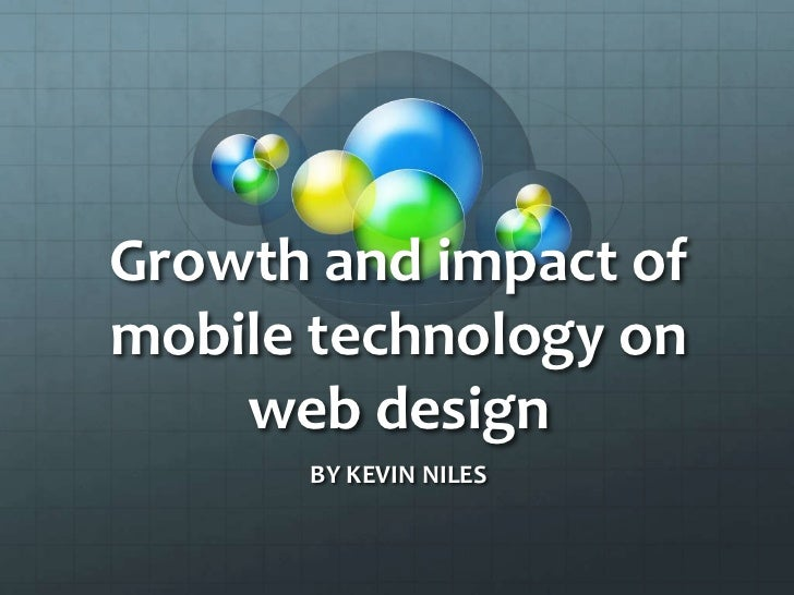 Growth and impact of mobile technology on web design <br />BY KEVIN NILES <br />