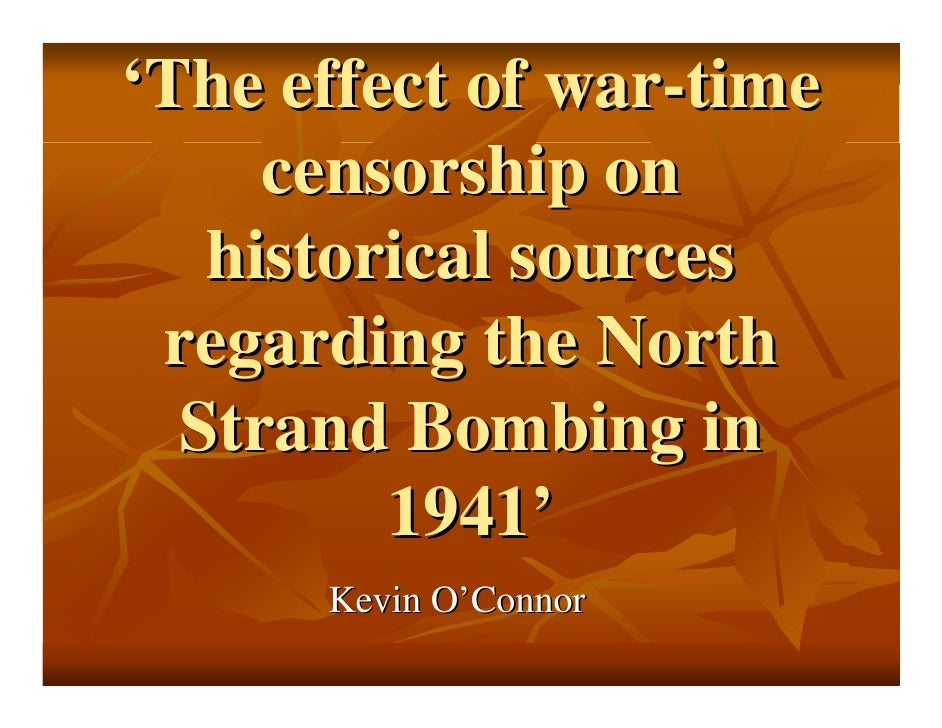 'The effect of war-time      censorship on    historical sources  regarding the North   Strand Bombing in          1941'  ...
