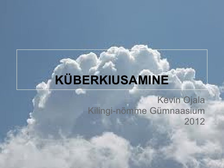 KÜBERKIUSAMINE                   Kevin Ojala    Kilingi-nõmme Gümnaasium                         2012