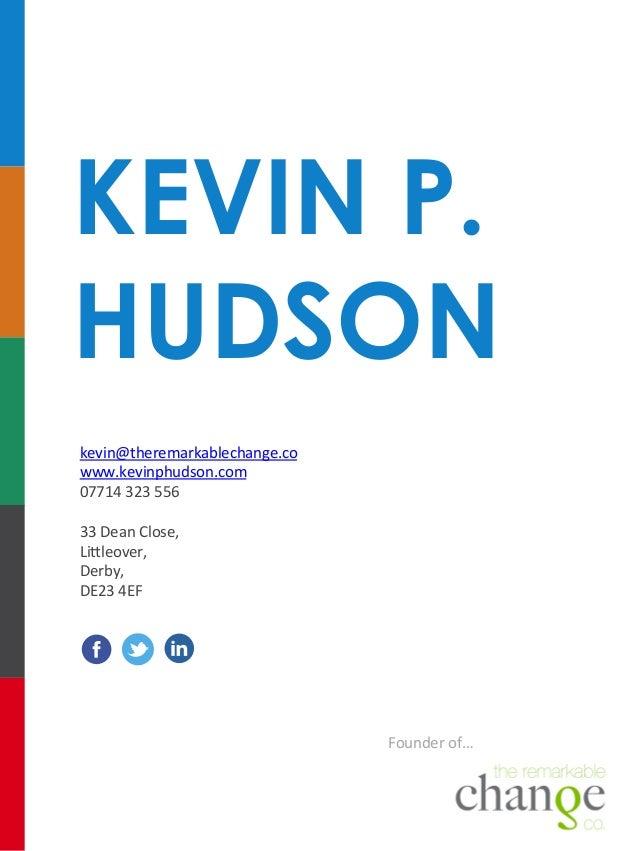 KEVIN P. HUDSON kevin@theremarkablechange.co   www.kevinphudson.com   07714  323  556      33  Dean  Close...