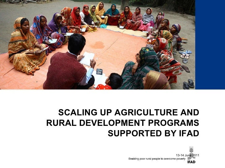 SCALING UP AGRICULTURE AND RURAL DEVELOPMENT PROGRAMS SUPPORTED BY IFAD 13-14 June 2011