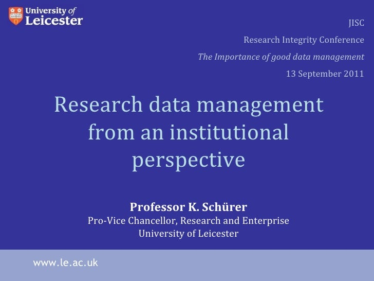 Research data management from an institutional perspective Professor K. Schürer Pro-Vice Chancellor, Research and Enterpri...