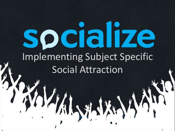 Implementing Subject Specific<br />Social Attraction<br />