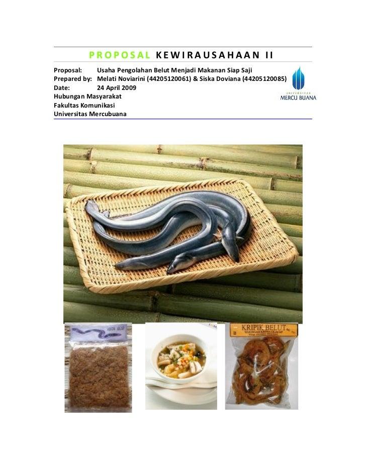 PROPOSAL KEWIRAUSAHAAN II Proposal:    Usaha Pengolahan Belut Menjadi Makanan Siap Saji Prepared by: Melati Noviarini (442...