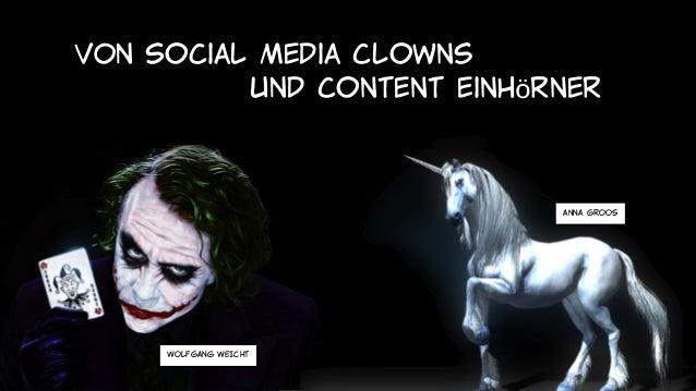 Von Social Media Clowns und Content Einhörner.