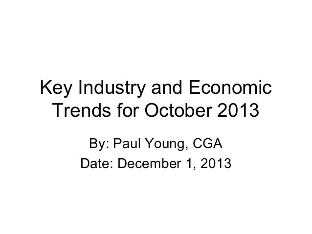Key Industry and Economic Trends for October 2013 By: Paul Young, CGA Date: December 1, 2013