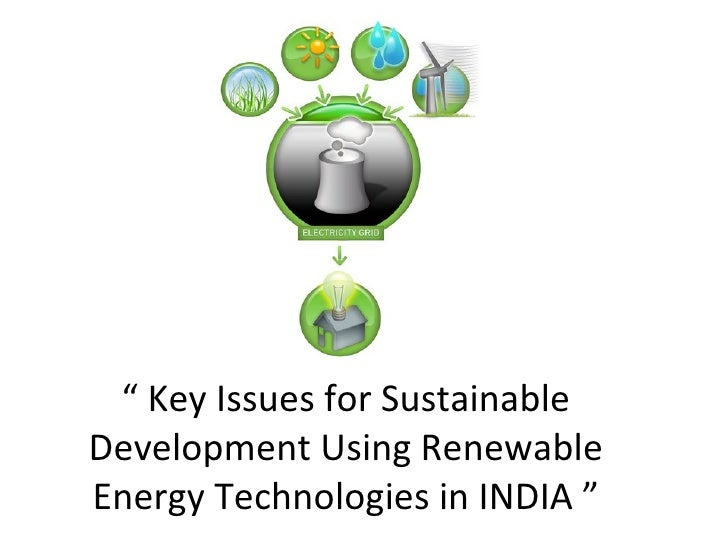 """""""  Key Issues for Sustainable Development Using Renewable Energy Technologies in INDIA """""""