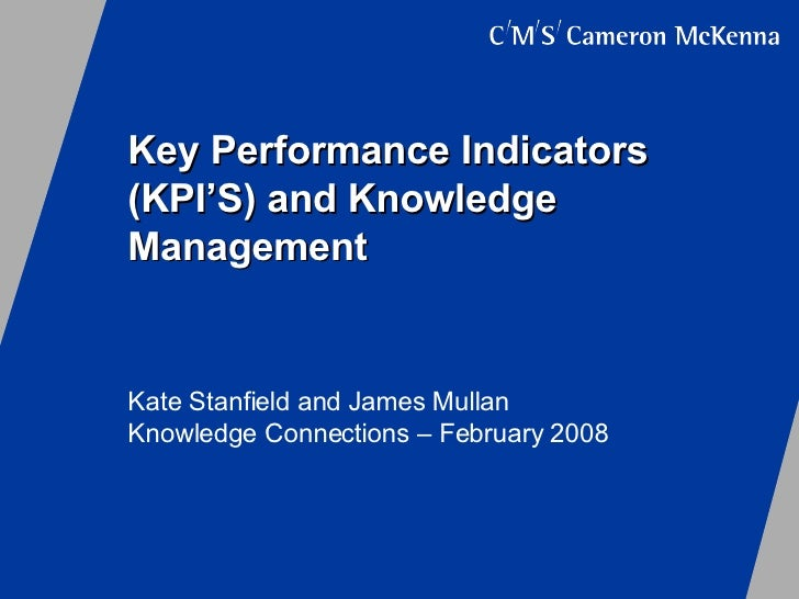 Key Performance Indicators (KPI'S) and Knowledge Management Kate Stanfield and James Mullan Knowledge Connections – Februa...