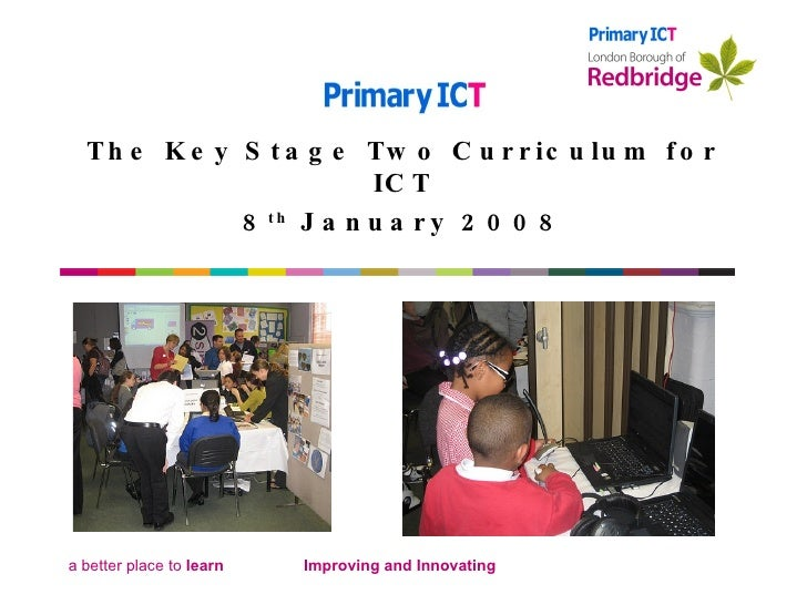The Key Stage Two Curriculum for ICT 8 th  January 2008 Improving and Innovating