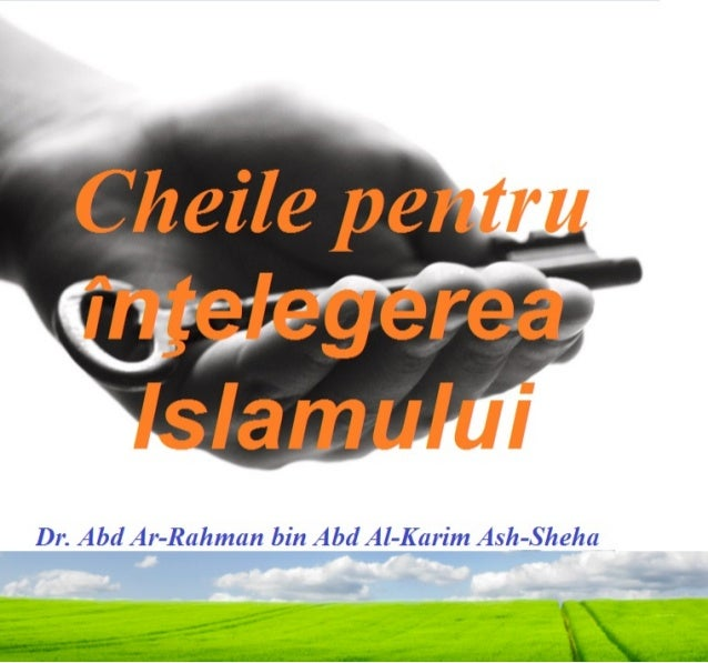 Cheile pentruînţelegerea Islamului        اﻟﻤﻔﺘﺎح ﻟﻔﻬﻢ اﻹﺳﻼم ﺑﺎﻟﻠﻐﺔ اﻟﺮوﻣﺎﻧﻴﺔDr. Abd Ar-Rahman bin Abd Al-Karim Ash-Sheh...