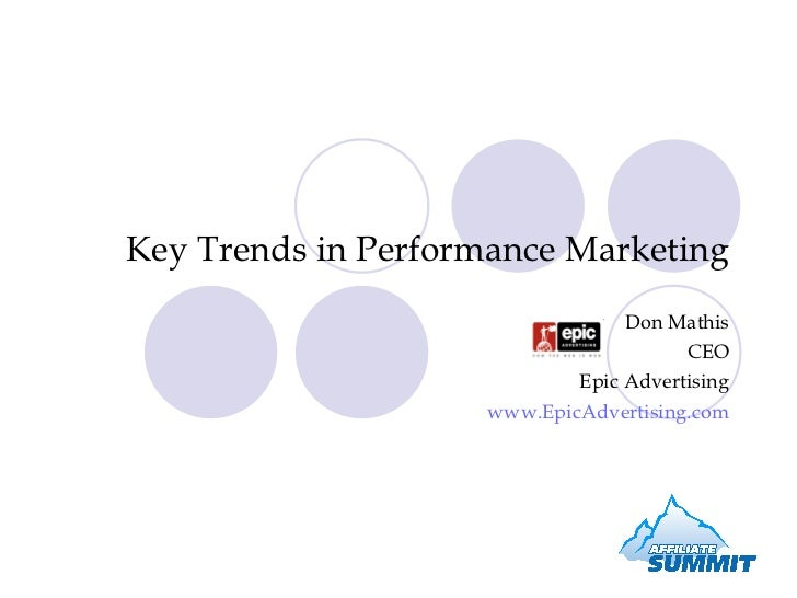 Key Trends in Performance Marketing Don Mathis CEO Epic Advertising www.EpicAdvertising.com