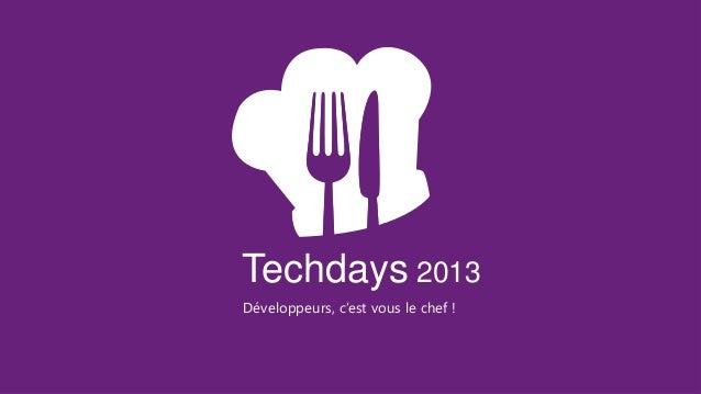 Techdays 2013Développeurs, c'est vous le chef !