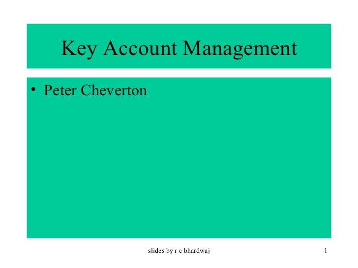 Key Account Management <ul><li>Peter Cheverton </li></ul>slides by r c bhardwaj