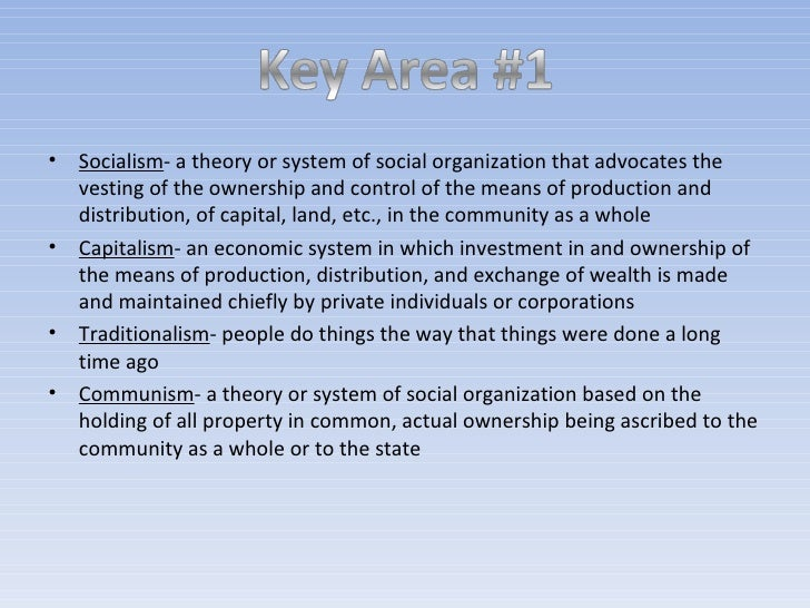 <ul><li>Socialism - a theory or system of social organization that advocates the vesting of the ownership and control of t...