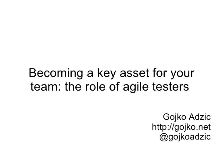 Becoming a key asset for your team: the role of agile testers                            Gojko Adzic                      ...