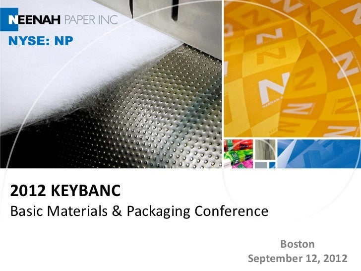 NYSE: NP2012 KEYBANCBasic Materials & Packaging Conference                                       Boston                   ...